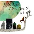 Mick /  slow life,slow music