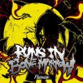 RUNS IN BONE MARROW /「Flames」
